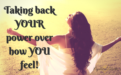 Taking back YOUR power over how YOU feel!